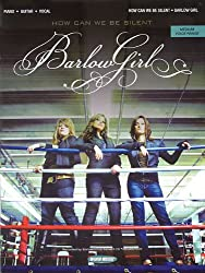 BarlowGirl: How Can We Be Silent