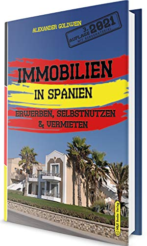 Immobilien in Spanien: Erwerben, Selbstnutzen & Vermieten: (3. Auflage 2021 mit Bonusmaterial)