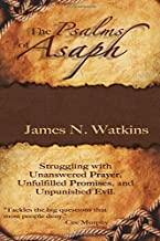 The Psalms of Asaph: Struggling with Unanswered Prayer, Unfulfilled Promises, and Unpunished Evil