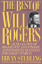 The Best of Will Rogers: A Collection of Rogers' Wit and Wisdom Astonishingly Relevant for Today's World