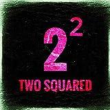 2 Squared [Explicit]