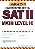 How to Prepare for the SAT II Math Level IC (BARRON'S HOW TO PREPARE FOR THE SAT II MATHEMATICS IC)