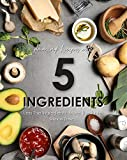 Amazing Recipes with 5 Ingredients: Less the Ingredients, More the Taste!