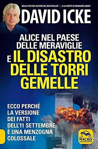 Alice nel paese delle meraviglie e il disastro delle Torri Gemelle. Ecco perché la versione ufficiale dei fatti dell'11 settembre è una menzogna colossale