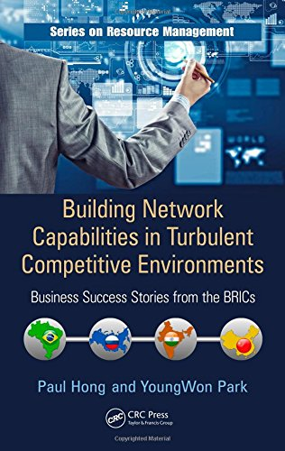 Building Network Capabilities in Turbulent Competitive Environments: Business Success Stories from the BRICs: 49 (Resource Management)