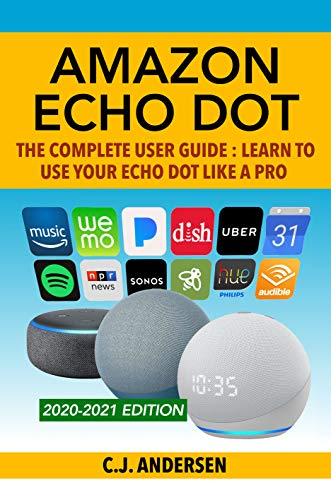 Amazon Echo Dot - The Complete User Guide: Learn to Use Your Echo Dot Like A Pro (Alexa & Echo Dot Setup, Tips and Tricks Book 1) (English Edition)