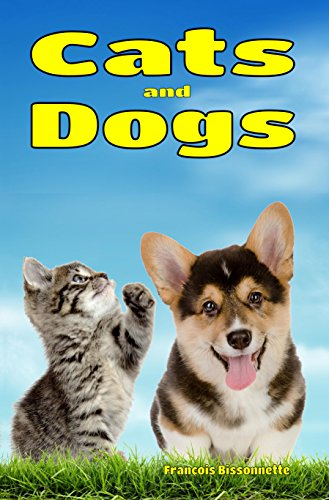 Cats And Dogs Facts Information And Beautiful Pictures About Cats And Dogs Books Ages 6 And Up Animal Books For Children Book 1 Bissonnette Francois King Danielle Amazon Com