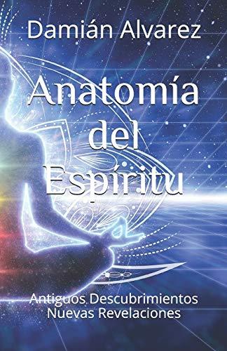 Anatomía del Espíritu: Antiguos Descubrimientos, Nuevas Revelaciones