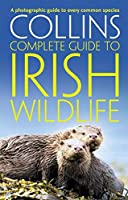 Collins Complete Irish Wildlife (Collins Complete Guide)