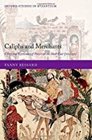 Caliphs and Merchants: Cities and Economies of Power in the Near East (700-950) (Oxford Studies in Byzantium)