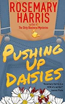 Pushing Up Daisies (The Dirty Business Mystery Series Book 1) by [Rosemary Harris]