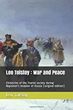 Leo Tolstoy : War and Peace: Chronicles of the Tsarist society during Napoleon's invasion of Russia (original edition)
