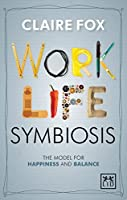Work/Life Symbiosis: The Model for Happiness and Balance by Claire Fox(2016-02-23)