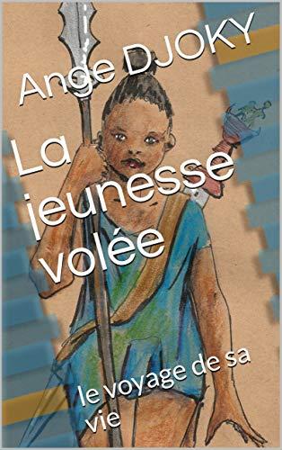 La jeunesse volée: le voyage de sa vie (French Edition)