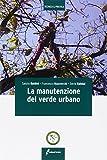 la manutenzione del verde urbano. ediz. illustrata