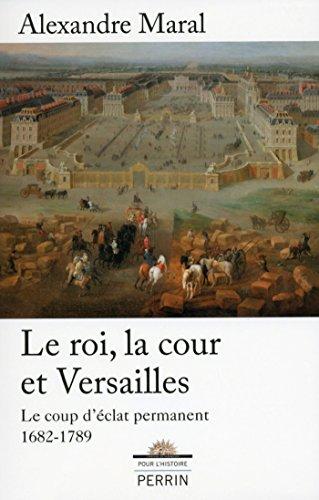 Le roi, la cour et Versailles (POUR HISTOIRE)