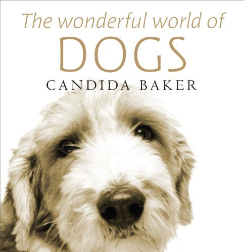 The Wonderful World of Dogs by Candida Baker (2011-10-02)