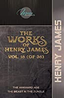 The Works of Henry James, Vol. 18 (of 36): The Awkward Age; The Beast in the Jungle (Moon Classics)