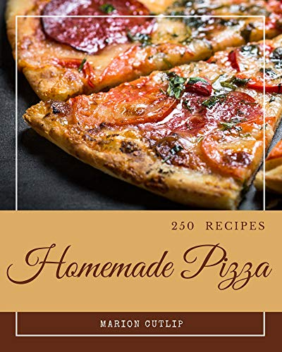 250 Homemade Pizza Recipes: A Timeless Pizza Cookbook (English Edition)