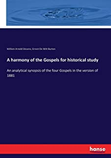 A harmony of the Gospels for historical study: An analytical synopsis of the four Gospels in the version of 1881