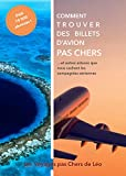Comment Trouver Des Billets d'Avion Pas Chers: et autres astuces que nous cachent les...