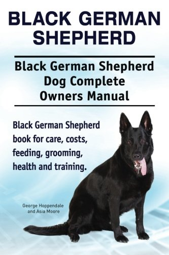Black German Shepherd. Black German Shepherd Dog Complete Owners Manual. Black German Shepherd book for care, costs, feeding, grooming, health and training.