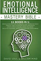 Emotional Intelligence Mastery Bible: 11 Books in 1 - This Book Includes: Overthinking - Change Your Brain Declutter Your Mind Master Your Emotions Manipulation and Dark Psychology How to Analyze People - Dark NLP Dark Psychology Secrets - Persuasion Empa
