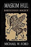 Maskim Hul: Babylonian Magick