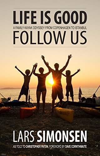 LIFE IS GOOD follow us: A family kayak odyssey 7,300 km  from Copenhagen to Istanbul (English Edition)