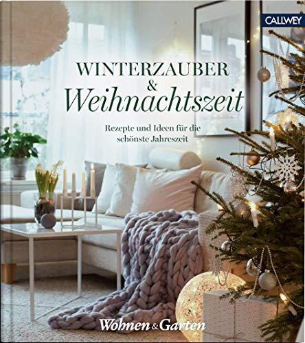 Winterzauber & Weihnachtszeit: Rezepte und Ideen für die schönste Jahreszeit