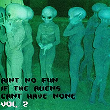 Ain't No Fun If The Aliens Can't Have None, Vol. 2