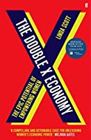 The Double X Economy: The Epic Potential of Empowering Women - LONGLISTED FOR THE 2020 FINANCIAL TIMES AND MCKINSEY BUSINESS BOOK OF THE YEAR AWARD
