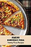 Making Homemade Pizza: Yummy Pizza Recipes: Pizza Cookbook