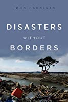 Disasters Without Borders: The International Politics of Natural Disasters