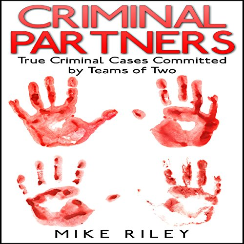 Criminal Partners: True Criminal Cases Committed by Teams of Two cover art