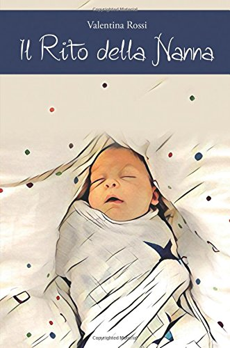 Il rito della nanna. Il sonno del bambino dalla nascita ai 4 anni di vita
