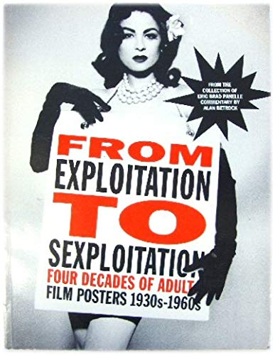 From Exploitation to Sexploitation: Forty Years of Adult Film Posters 1930's to 1960's: Four Decades of Adult Film Posters, 1930s-60s