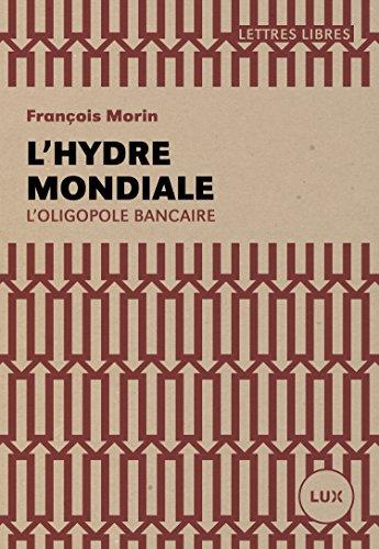 L'hydre mondiale: L'oligopole bancaire (Lettres libres) (French...