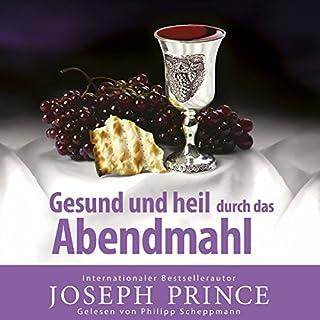 Gesund und heil durch das Abendmahl                   Autor:                                                                                                                                 Joseph Prince                               Sprecher:                                                                                                                                 Philipp Schepmann                      Spieldauer: 1 Std. und 59 Min.     24 Bewertungen     Gesamt 4,7