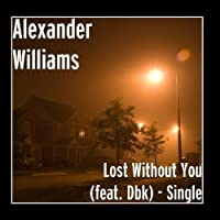 Lost Without You (feat. Dbk) - Single by Alexander Williams