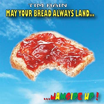 May Your Bread Always Land...