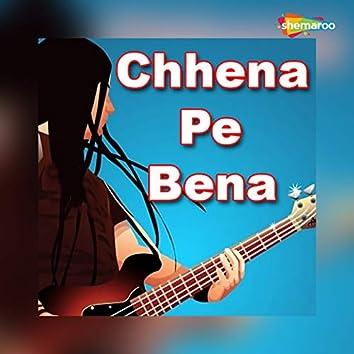 Chhena Pe Bena