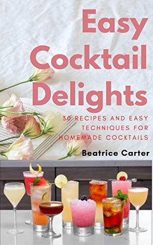 Easy Cocktail Delights: 30 Recipes and Easy Techniques for Homemade Cocktails (English Edition)