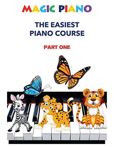 Magic Piano: The Easiest Piano Course, Part 1: A modern, comprehensive step-by-step course to learning the piano