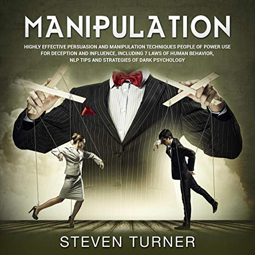 Manipulation: Highly Effective Persuasion and Manipulation Techniques People of Power Use for Deception and Influence, Including 7 Laws of Human Behavior, NLP Tips, and Strategies of Dark Psychology audiobook cover art