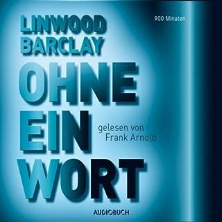 Ohne ein Wort                   Autor:                                                                                                                                 Linwood Barclay                               Sprecher:                                                                                                                                 Frank Arnold                      Spieldauer: 11 Std. und 15 Min.     691 Bewertungen     Gesamt 4,2