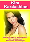 Kim Kardashian Quiz Book - 100 Fun & Fact Filled Questions About Reality TV Superstar of Keeping Up With The Kardashians (English Edition)