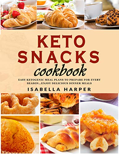 Keto Snacks Cookbook:  Healthy Low Carb Snacks and Appetizer Recipes for Your Delight…. Lose Weight and Regain Vitality with Flavorful Recipes by [Isabella Harper]