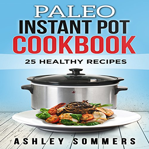 Paleo Instant Pot Cookbook: 25 Healthy Recipes audiobook cover art