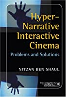 Hyper-Narrative Interactive Cinema: Problems and Solutions. (Consciousness, Literature and the Arts) by Nitzan Ben Shaul(2008-08-29)